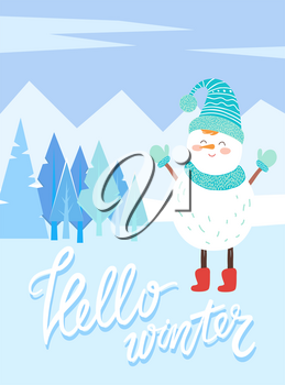 Hello winter greeting card with snowman wearing knitted hat and scarf with gloves. Frosty weather with snowy mountains and pine trees. Wintry landscape with calligraphic inscription, vector in flat