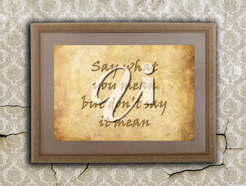 Old wooden frame with written text on an old wall - Say what you mean