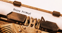 Vintage typewriter close-up - Happy friday, concept of motivation