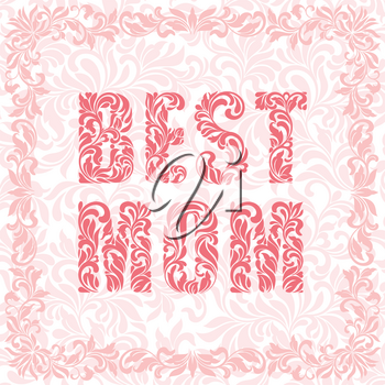 BEST MOM. Decorative Font made in swirls and floral elements. Floral border.