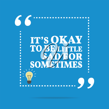 Inspirational motivational quote. It's okay to be little sad for sometimes. Simple trendy design.