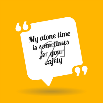 Warning quote. My alone time is sometimes for your safety. White quote symbol with shadow on yellow background